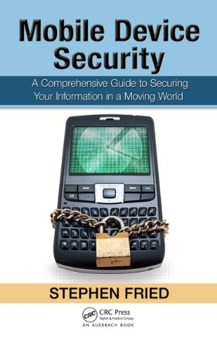 Mobile Device Security A Comprehensive Guide to Securing Your Information in a Moving World  2011 9781439820162 Front Cover