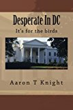 Desperate in DC It's for the Birds N/A 9781484817162 Front Cover
