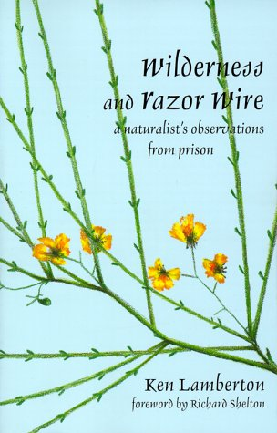 Wilderness and Razor Wire A Naturalist's Observations from Prison  2000 9781562791162 Front Cover