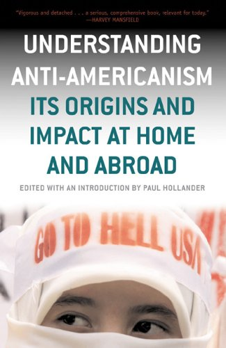 Understanding Anti-Americanism Its Origins and Impact at Home and Abroad  2005 edition cover