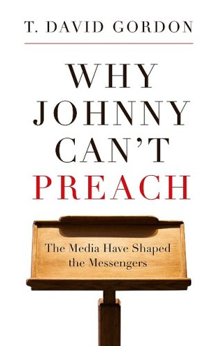 Why Johnny Can't Preach : The Media Have Shaped the Messengers  2009 edition cover