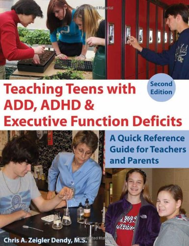 Teaching Teens with ADD, ADHD and Executive Function Deficits A Quick Reference Guide for Teachers and Parents: 2nd Edition 2nd 2011 edition cover
