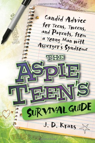 Aspie Teen's Survival Guide Candid Advice for Teens, Tweens, and Parents, from a Young Man with Asperger's Syndrome  2010 9781935274162 Front Cover