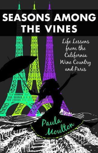 Seasons among the Vines, New Edition  Life Lessons from the California Wine Country and Paris   2013 9781938314162 Front Cover