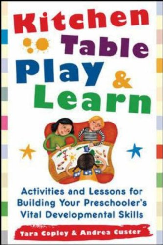 Kitchen Table Play and Learn Activities and Lessons for Building Your Preschooler's Vital Developmental Skills  2006 9780071460163 Front Cover