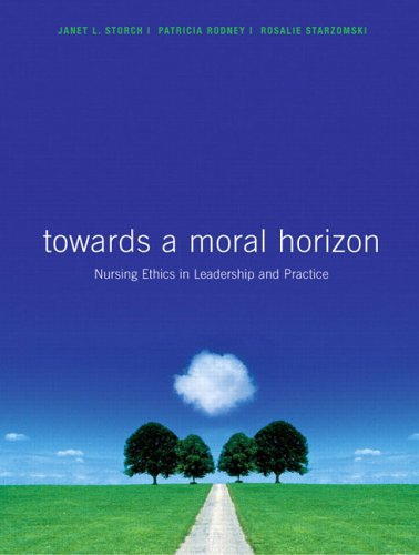 Toward a Moral Horizon Available: Nursing Ethics for Leadership & Practice 1st 2004 edition cover