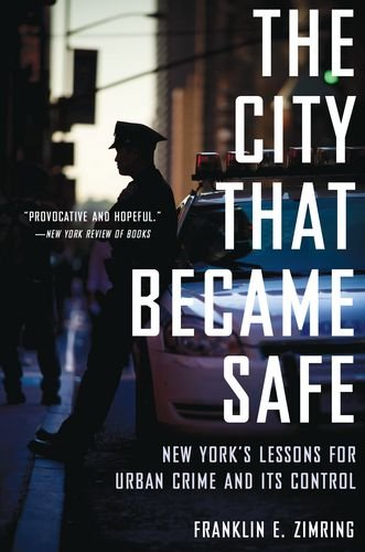 City That Became Safe New York's Lessons for Urban Crime and Its Control  2012 edition cover