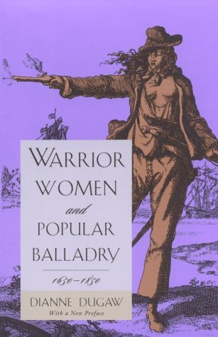 Warrior Women and Popular Balladry, 1650-1850   1996 edition cover
