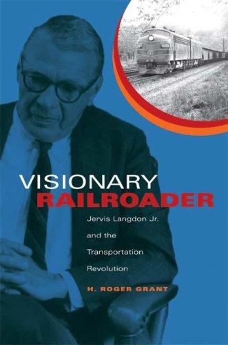 Visionary Railroader Jervis Langdon Jr. and the Transportation Revolution  2008 9780253352163 Front Cover