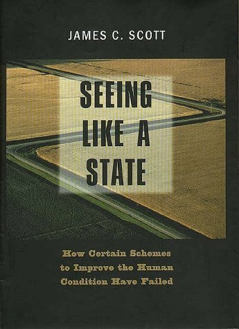 Seeing Like a State How Certain Schemes to Improve the Human Condition Have Failed  1998 9780300070163 Front Cover