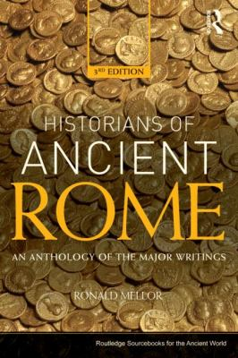 Historians of Ancient Rome An Anthology of the Major Writings 3rd 2013 (Revised) 9780415527163 Front Cover