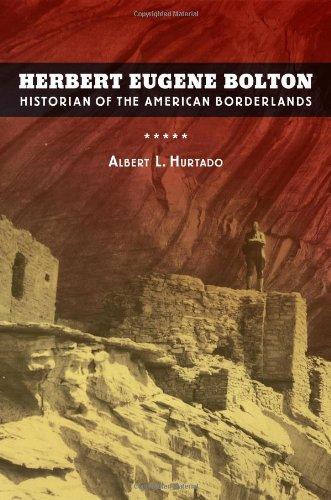 Herbert Eugene Bolton Historian of the American Borderlands  2012 edition cover