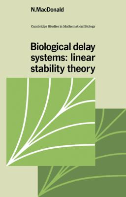 Biological Delay Systems Linear Stability Theory N/A 9780521048163 Front Cover