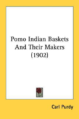 Pomo Indian Baskets and Their Makers N/A 9780548683163 Front Cover