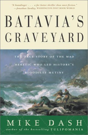 Batavia's Graveyard The True Story of the Mad Heretic Who Led History's Bloodiest Mutiny N/A edition cover