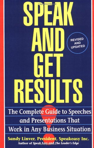 Speak and Get Results The Complete Guide to Speeches and Presentations That Work in Any Business Situation  1994 (Revised) 9780671893163 Front Cover