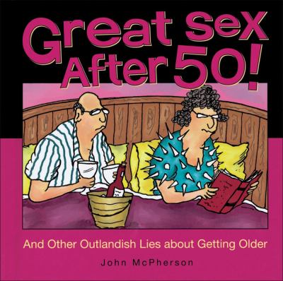 Great Sex After 50! And Other Outlandish Lies about Getting Older  2008 9780740771163 Front Cover
