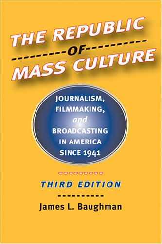 Republic of Mass Culture Journalism, Filmmaking, and Broadcasting in America since 1941 3rd 2006 edition cover