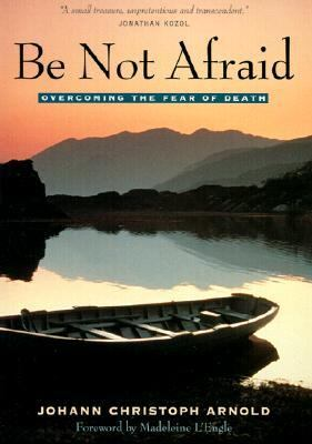 Be Not Afraid Overcoming the Fear of Death  2002 9780874869163 Front Cover