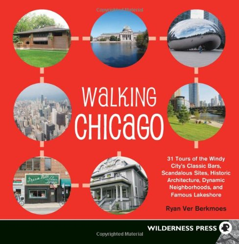 Walking Chicago 31 Tours of the Windy City's Classic Bars, Scandalous Sites, Historic Architecture, Dynamic Neighborhoods, and Famous Lakeshore N/A edition cover
