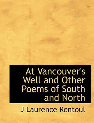 At Vancouver's Well and Other Poems of South and North N/A 9781113956163 Front Cover