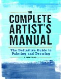 Complete Artist's Manual The Definitive Guide to Painting and Drawing  2014 9781452127163 Front Cover