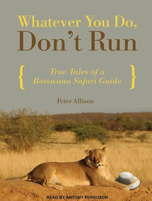 Whatever You Do, Don't Run: True Tales of a Botswana Safari Guide  2012 edition cover