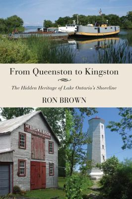 From Queenston to Kingston The Hidden Heritage of Lake Ontario's Shoreline  2010 9781554887163 Front Cover