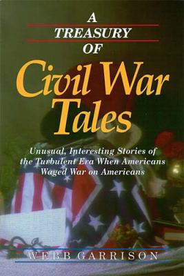 Treasury of Civil War Tales Unusual, Interesting Stories of the Turbulent Era When Americans Waged War on Americans  2000 9781558537163 Front Cover
