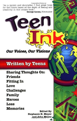 Teen Ink, Our Voices, Our Visions Today's Teenagers Sharing Thoughts on Friends, Family, Fitting In, Challenges, Loss, Memories, Love, Heroes  2000 9781558748163 Front Cover