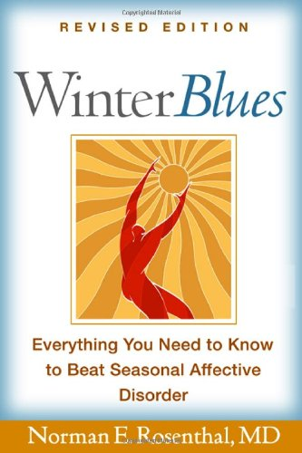 Winter Blues Everything You Need to Know to Beat Seasonal Affective Disorder 3rd 2006 (Revised) 9781593851163 Front Cover