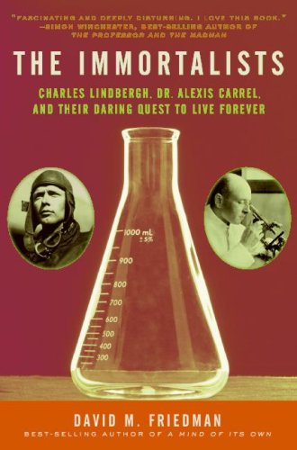 Immortalists Charles Lindbergh, Dr. Alexis Carrel, and Their Daring Quest to Live Forever N/A 9780060528164 Front Cover