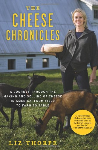 Cheese Chronicles A Journey Through the Making and Selling of Cheese in America, from Field to Farm to Table  2009 edition cover