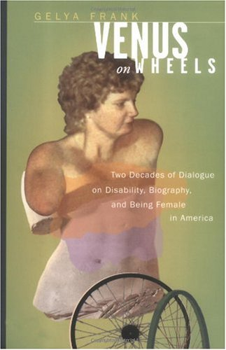 Venus on Wheels Two Decades of Dialogue on Disability, Biography and Being Female in America  2000 edition cover