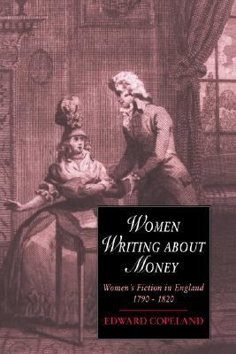 Women Writing about Money Women's Fiction in England, 1790-1820  2004 9780521616164 Front Cover