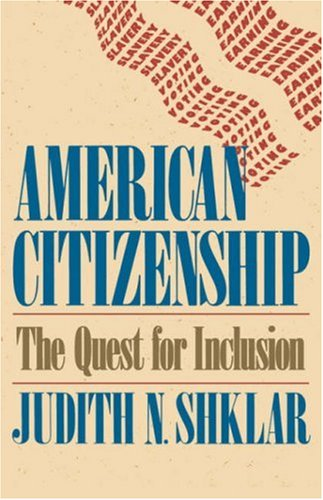 American Citizenship The Quest for Inclusion  1991 9780674022164 Front Cover