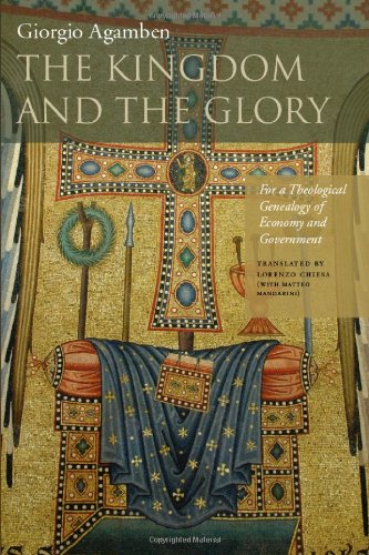 Kingdom and the Glory For a Theological Genealogy of Economy and Government  2011 9780804760164 Front Cover