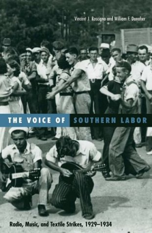 Voice of Southern Labor Radio, Music, and Textile Strikes, 1929-1934  2004 9780816640164 Front Cover
