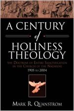 Century of Holiness Theology The Doctrine of Entire Sanctification in the Church of the Nazarene - 1905 to 2004  2003 edition cover