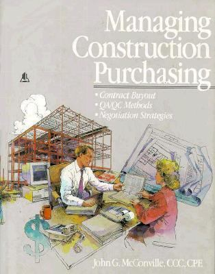 Managing Construction Purchasing Contract Buyout; QA/QC Methods; Negotiation Strategies  1993 9780876293164 Front Cover