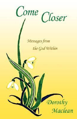 Come Closer: Messages from the God Within  2007 9780936878164 Front Cover