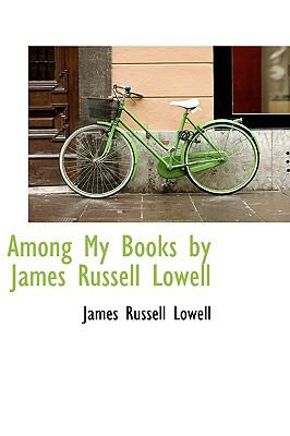Among My Books by James Russell Lowell  N/A 9781113665164 Front Cover