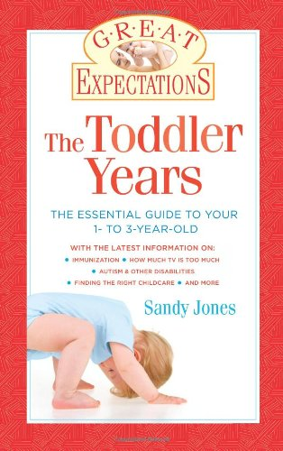 Toddler Years The Essential Guide to Your 1- to 3-Year-Old  2011 9781402758164 Front Cover