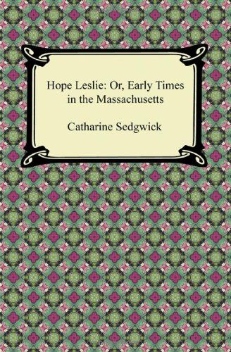 Hope Leslie Or, Early Times in the Massachusetts: or, Early Times in the Massachusetts N/A edition cover