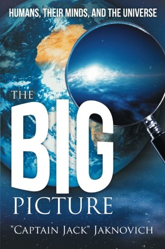 Big Picture Humans, Their Minds, and the Universe  2012 9781491701164 Front Cover