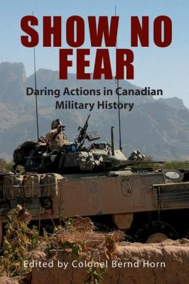 Show No Fear Daring Actions in Canadian Military History  2008 9781550028164 Front Cover