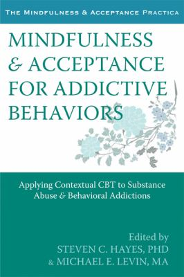 Mindfulness and Acceptance for Addictive Behaviors Applying Contextual CBT to Substance Abuse and Behavioral Addictions  2012 edition cover