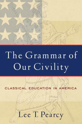 Grammar of Our Civility Classical Education in America  2005 edition cover