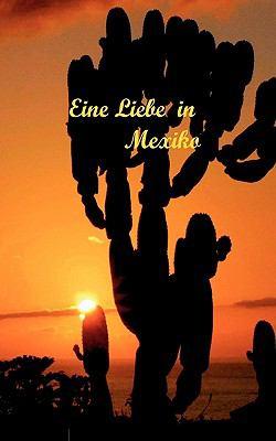 Eine Liebe in Mexiko Un amore en Mexiko N/A 9783839181164 Front Cover