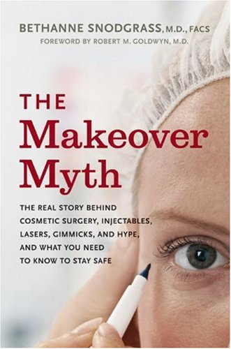 Makeover Myth The Real Story Behind Cosmetic Surgery, Injectables, Lasers, Gimmicks, and Hype, and What You Need to Stay Safe  2006 9780060857165 Front Cover